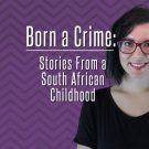 """Born a Crime: Stories From a South African Childhood""- Βιβλιοσκώληκες ep. 110"