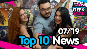 Geek Salad Top10 News – 07-19
